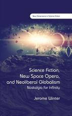 Science Fiction  New Space Opera  and Neoliberal Globalism PDF