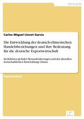 Die Entwicklung der deutsch-chinesischen Handelsbeziehungen und ihre Bedeutung für die deutsche Exportwirtschaft: Im Rahmen globaler Herausforderungen und der aktuellen wirtschaftlichen Entwicklung Chinas