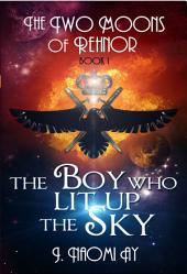 The Boy who Lit up the Sky: The Two Moons of Rehnor, Book 1