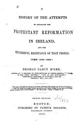 A History of the Attempts to Establish the Protestant Reformation in Ireland: And the Successful Resistance of that People. (Time: 1540-1830.)