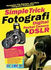 Simple Trick Fotografi Digital Pocket Camera & DSLR: Tehnik menguasai Digital Pocket Camera & DSLR Secara cepat.