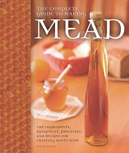 The Complete Guide to Making Mead Book