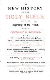 A new history of the Holy Bible: from the beginning of the world, to the establishment of Christianity. : With answers to most of the controverted questions, dissertations upon the most remarkable passages, and a connection of profane history all along. : To which are added notes, explaining difficult texts, rectifying mis-translations, and reconciling seeming contradictions. : The whole illustrated with maps and sculptures