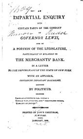 An Impartial Enquiry Into Certain Parts of the Conduct of Governor Lewis: And of a Portion of the Legislature, Particularly in Relation to the Merchant's Bank. In a Letter to the Republicans of the State of New-York