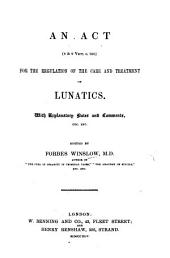 An Act (8 & 9 Vict. C. 100) for the Regulation of the Care and Treatment of Lunatics, with Explanatory Notes and Comments