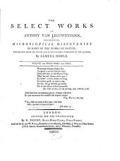 The Select Works of Antony Van Leeuwenhoek, Containing His Microscopical Discoveries in Many of the Works of Nature: Volume 1