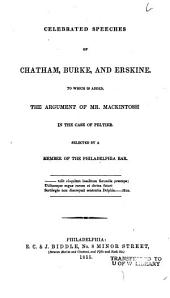 Celebrated Speeches of Chatham, Burke, and Erskine: To which is Added, the Arguement of Mr. Mackintosh in the Case of Peltier