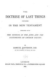The Doctrine of Last Things Contained in the New Testament Compared with the Notions of the Jews and the Statements of Church Creeds