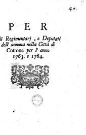Per gli regimentarj, e deputati dell'annona nella città di Cotrone per l'anno 1763 e 1764 [Flavio Pirelli]