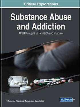 Substance Abuse and Addiction  Breakthroughs in Research and Practice PDF