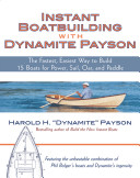Instant Boatbuilding with Dynamite Payson : 15 Instant Boats for Power, Sail, Oar, and Paddle