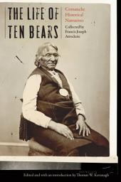 The Life of Ten Bears: Comanche Historical Narratives