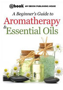 A Beginner s Guide to Aromatherapy   Essential Oils PDF