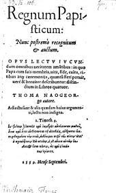 Regnum Papisticum: nunc postremo recognitum et auctum (etc.)