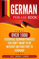 German Phrase Book  Over 1000 Essential German Phrases You Don t Want to Be Without on Your Trip to Germany PDF
