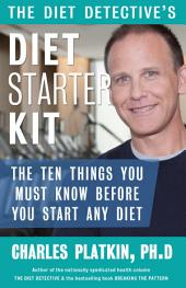 Diet Detective's Diet Starter Kit: The Ten Things You Must Know Before You Start Any Diet