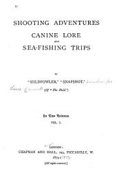 Shooting Adventures, Canine Lore and Sea-fishing Trips: Volume 1