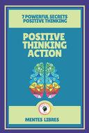 Positive Thinking Action-7 Powerful Secrets Positive Thinking