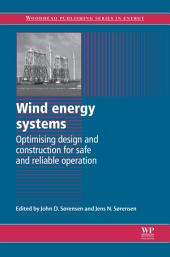 Wind Energy Systems: Optimising Design and Construction for Safe and Reliable Operation