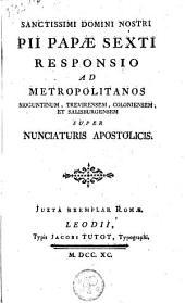 ... Pii Papae Sexti ... Responsio ad metropolitanos Moguntinum, Trevirensem, Coloniensem, et Salisburgensem super nunciaturis apostolicis ...