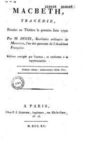 Macbeth. Tragédie remise au théâtre le premier juin 1790, par M. Ducis,... Edition corrigée par l'auteur et conforme à la représentation