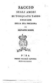 Saggio sugli amori di Torquato Tasso e sulle cause della sua prigionia di Giovanni Rosini