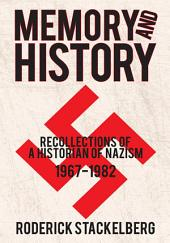 Memory and History: Recollections of a Historian of Nazism, 1967–1982
