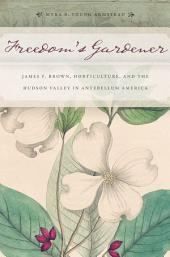 Freedom's Gardener: James F. Brown, Horticulture, and the Hudson Valley in Antebellum America