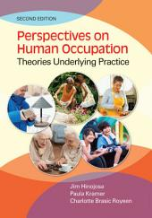 Perspectives on Human Occupations: Theories Underlying Practice