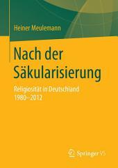 Nach der Säkularisierung: Religiosität in Deutschland 1980-2012