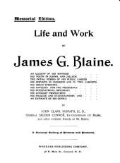 Life and Work of James G. Blaine ...