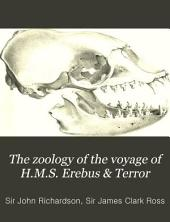 The Zoology of the Voyage of H.M.S. Erebus & Terror: Under the Command of Captain Sir James Clark Ross, During the Years 1839 to 1843