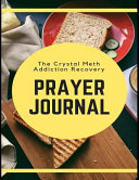The Crystal Meth Addiction Recovery Prayer Journal  Daily Sobriety and Relapse Prevention Lined Writing Personal Intercession Notebook PDF