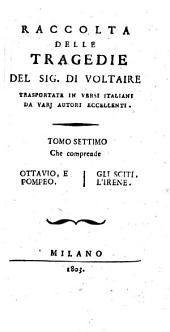 Raccolta delle tragedie del sig. Di Voltaire trasportate in versi italiani da varj autori eccellenti. Tomo primo [-settimo]: Tomo 7, Volume 7