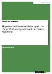 """Hugo von Hofmannsthals Trauerspiel """"Der Turm"""". Zur Sprachproblematik des Prinzen Sigismund"""