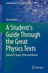 A Student's Guide Through the Great Physics Texts: Volume II: Space, Time and Motion