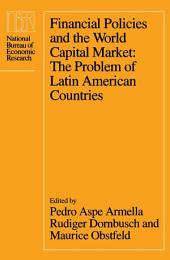 Financial Policies and the World Capital Market: The Problem of Latin American Countries