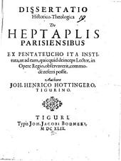 Diss. hist. theol. de heptaplis Parisiensibus ex Pentateucho ita instituta, ut ad eum, quidquid deinceps lector in regio opere observaverit, commode referri possit