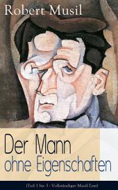 Der Mann ohne Eigenschaften (Teil 1 bis 3 - Vollständiger Musil-Text): Einer der einflussreichsten Romane des 20. Jahrhunderts