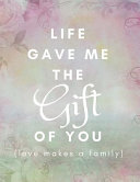 Life Gave Me The Gift Of You (Love Makes a Family)