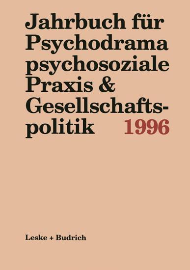 Jahrbuch f  r Psychodrama psychosoziale Praxis   Gesellschaftspolitik 1996 PDF