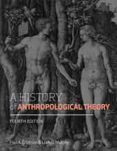 A History of Anthropological Theory, Fourth Edition: Edition 4