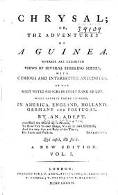 Chrysal; Or, The Adventures of a Guinea: Wherein are Exhibited Views of Several Striking Scenes, with Curious and Interesting Anecdotes, of the Most Noted Persons in Every Rank of Life, Whose Hands it Passed Through, in America, England, Holland, Germany and Portugal, Volume 1