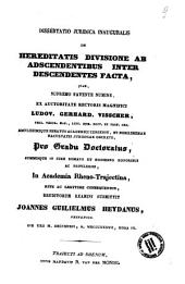 Dissertatio juridica inauguralis de hereditatis divisione ab ascendentibus inter descendentes facta, quam ... in Academia rheno-trajectina ... eruditorum examini submittit Joannes Guilielmus Heydanus ... die 23. m. Decembris, a. 1837, hora 3