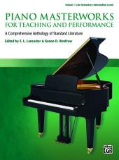 Piano Masterworks for Teaching and Performance, Volume 1: A Comprehensive Anthology of Standard Literature for Late Elementary to Intermediate Piano
