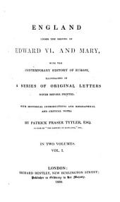 England Under the Reigns of Edward VI. and Mary: With the Contemporary History of Europe, Illustrated in a Series of Original Letters Never Before Printed : with Historical Introductions and Biographical and Cirtical Notes ; in Two Volumes, Volume 1