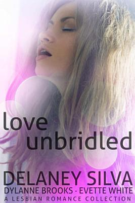 Love Unbridled  A Lesbian Romance Collection  PDF