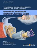 The Anatomical Foundations of Regional Anesthesia and Acute Pain Medicine Macroanatomy Microanatomy Sonoanatomy Functional anatomy PDF