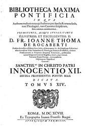 Bibliotheca maxima pontificia in qua authores melioris notae qui hactenus pro Sancta Romana Sede, tum Theologice, tum Tanonice scripserunt, fere omnes continentur: Volume 14