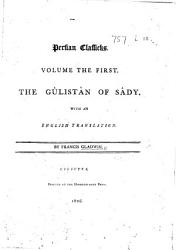 Persian Classicks  Vol  I  The G  list  n of S  dy  with an English translation  Vol  II  The G  list  n of S  dy  with notes  Pers  and Eng PDF